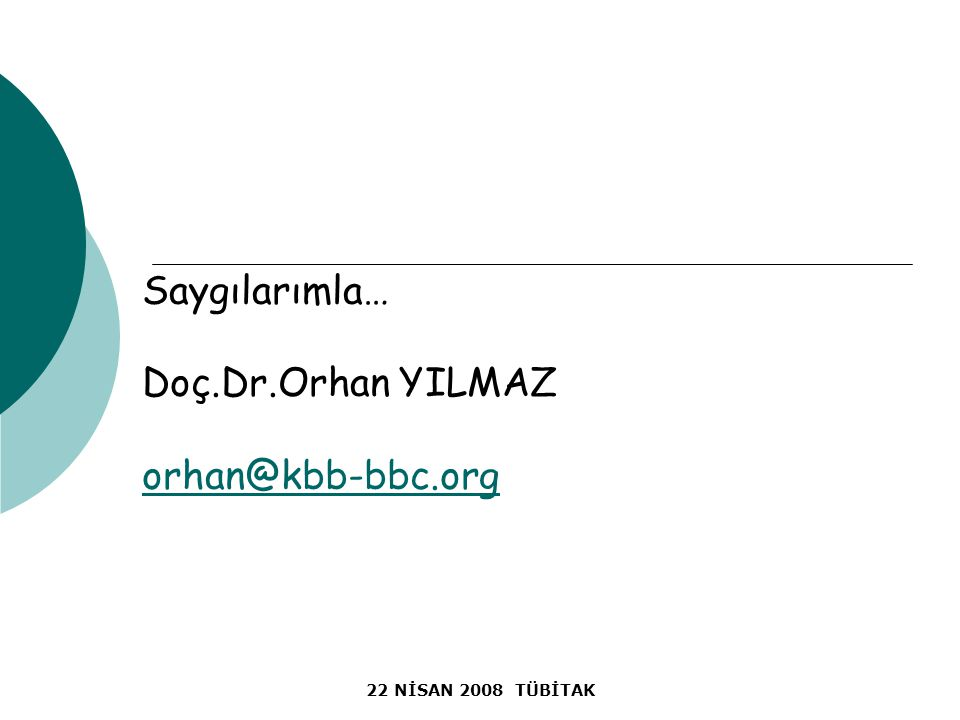 22 NİSAN 2008 TÜBİTAK Saygılarımla… Doç.Dr.Orhan YILMAZ orhan@kbb-bbc.org orhan@kbb-bbc.org