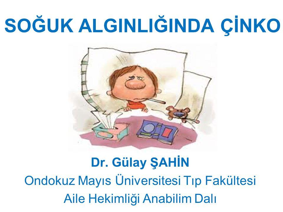 SOĞUK ALGINLIĞINDA ÇİNKO Dr. Gülay ŞAHİN Ondokuz Mayıs Üniversitesi Tıp Fakültesi Aile Hekimliği Anabilim Dalı