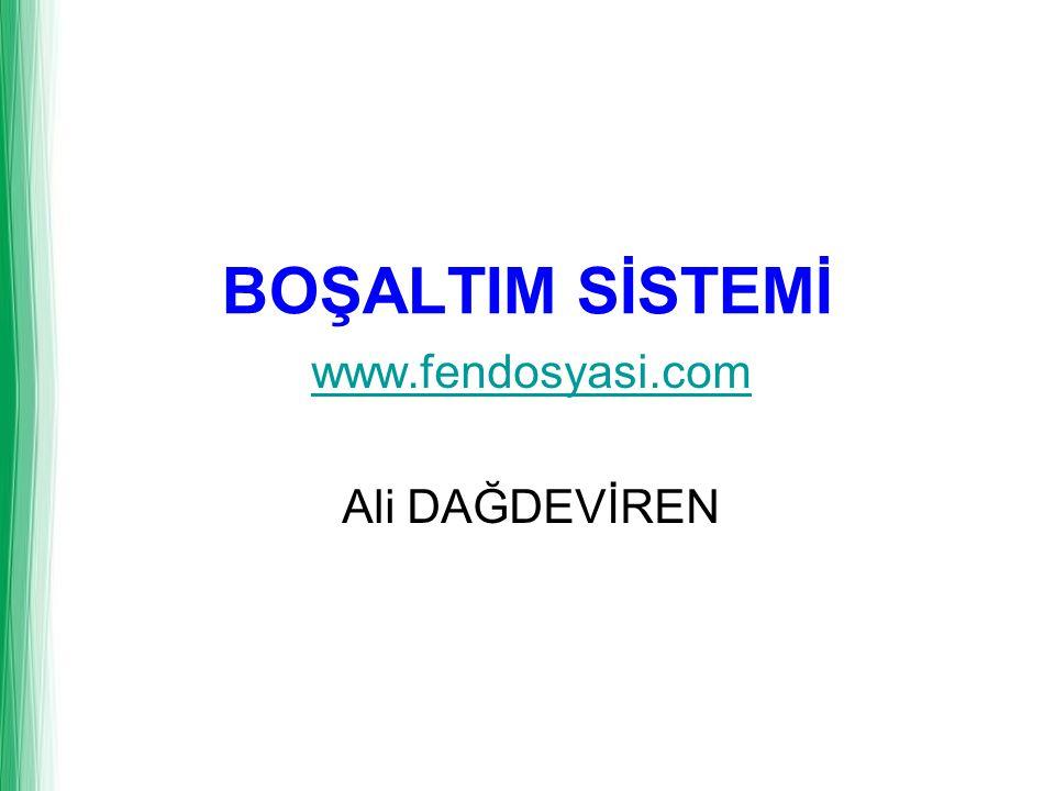 BOŞALTIM SİSTEMİ www.fendosyasi.com Ali DAĞDEVİREN