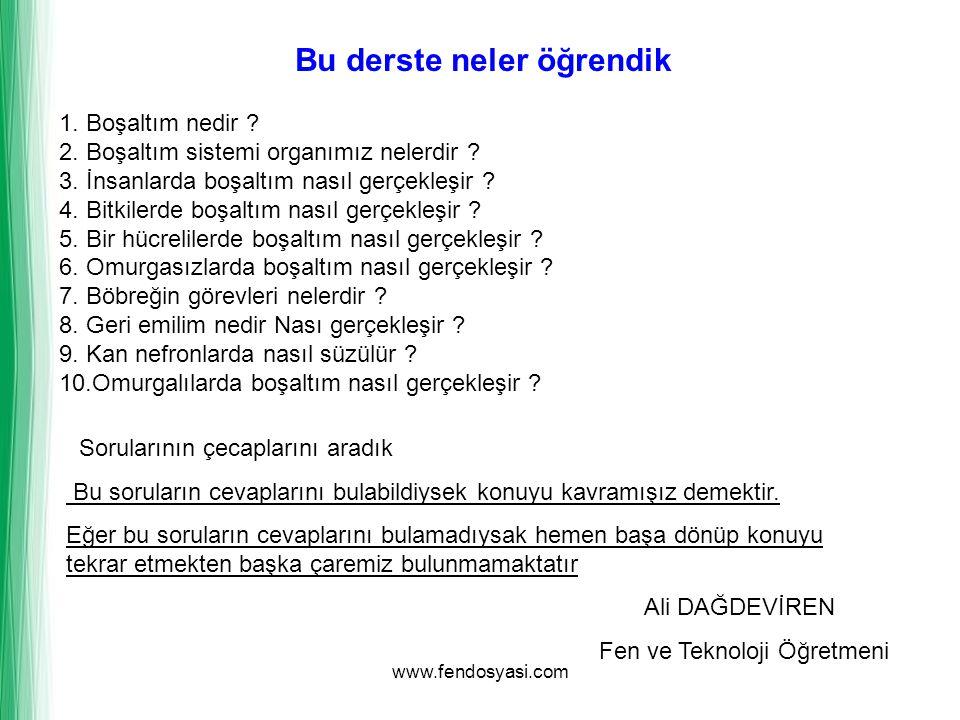 www.fendosyasi.com 1. Boşaltım nedir ? 2. Boşaltım sistemi organımız nelerdir ? 3. İnsanlarda boşaltım nasıl gerçekleşir ? 4. Bitkilerde boşaltım nası