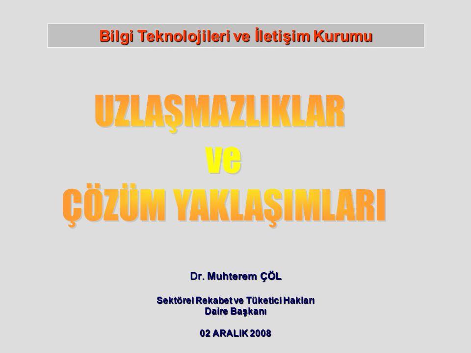 Dr. Muhterem ÇÖL Sektörel Rekabet ve Tüketici Hakları Daire Başkanı 02 ARALIK 2008 Bilgi Teknolojileri ve İletişim Kurumu