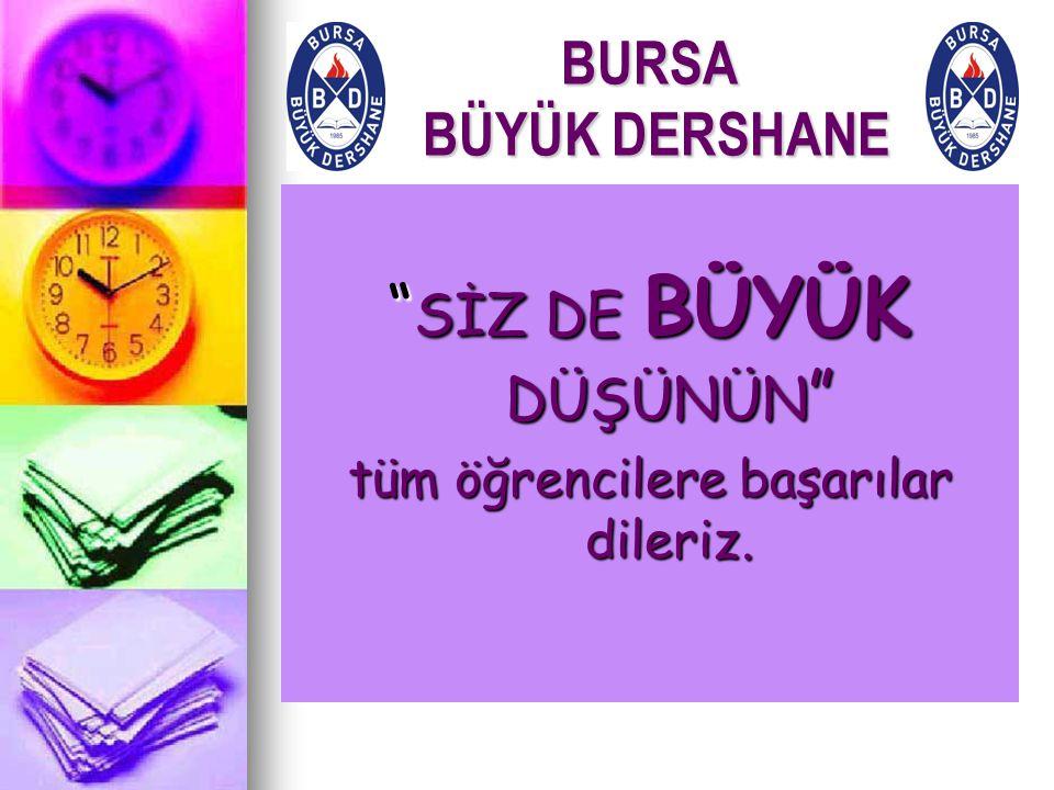 """BURSA BÜYÜK DERSHANE """" SİZ DE BÜYÜK DÜŞÜNÜN """" tüm öğrencilere başarılar dileriz."""