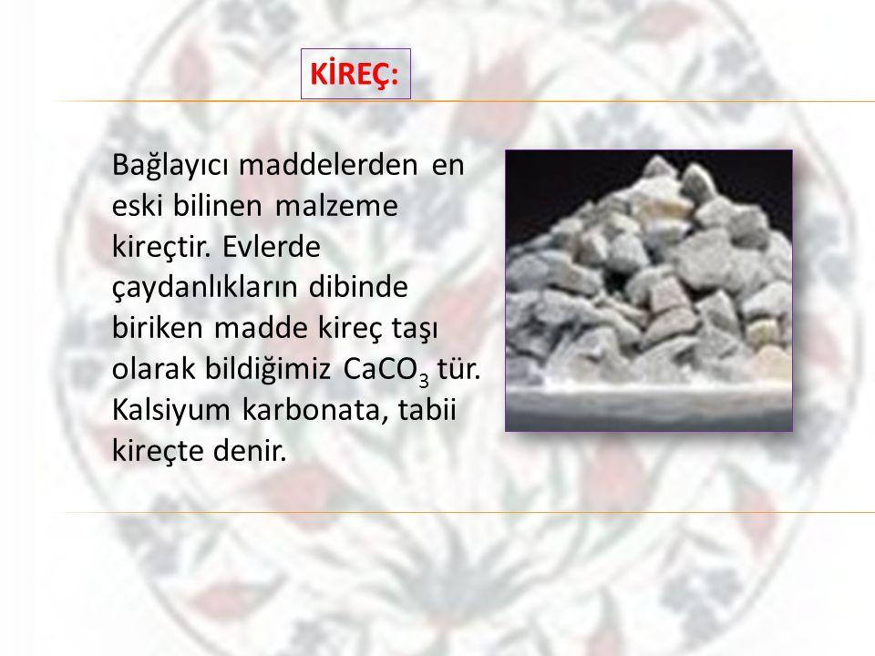 Bağlayıcı maddelerden en eski bilinen malzeme kireçtir.