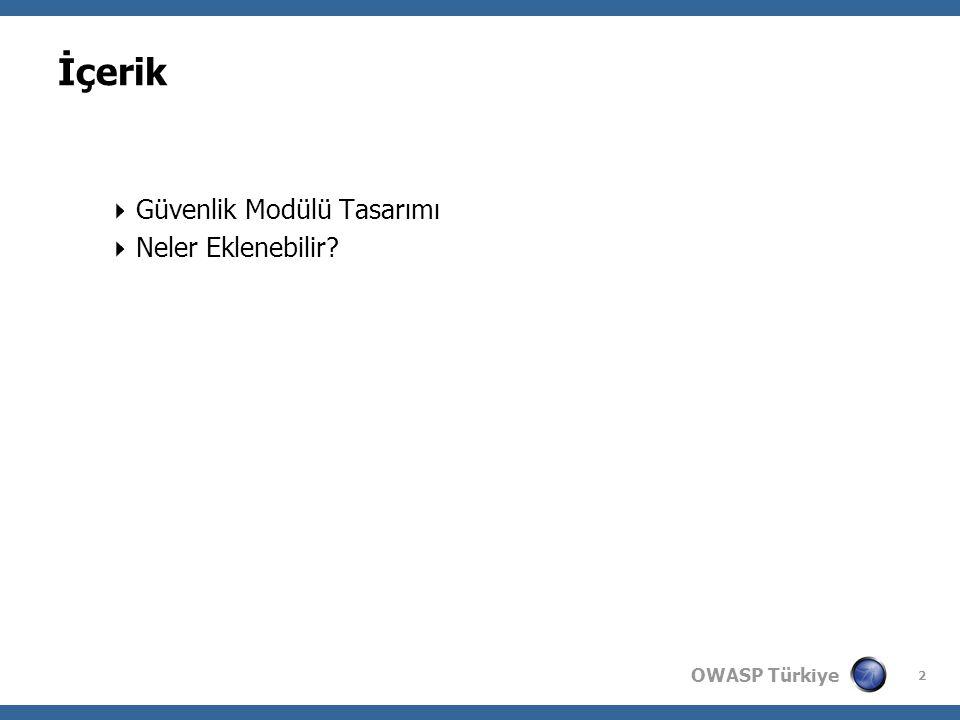 OWASP Türkiye 2 İçerik  Güvenlik Modülü Tasarımı  Neler Eklenebilir