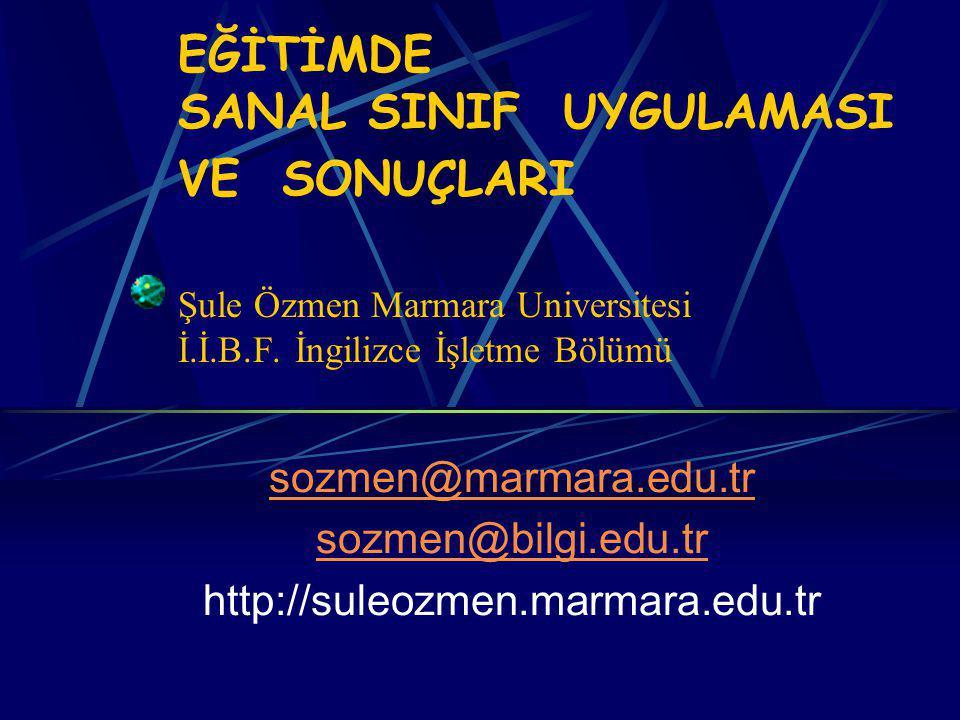EĞİTİMDE SANAL SINIF UYGULAMASI VE SONUÇLARI Şule Özmen Marmara Universitesi İ.İ.B.F. İngilizce İşletme Bölümü sozmen@marmara.edu.tr sozmen@bilgi.edu.