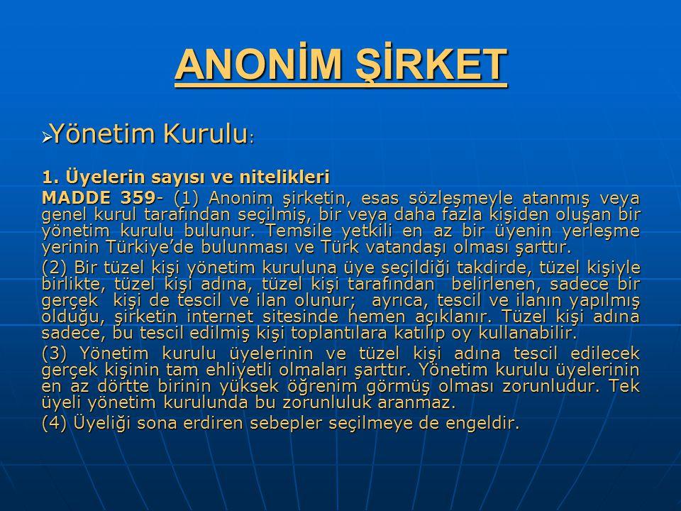 ANONİM ŞİRKET  Yönetim Kurulu : 1. Üyelerin sayısı ve nitelikleri MADDE 359- (1) Anonim şirketin, esas sözleşmeyle atanmış veya genel kurul tarafında