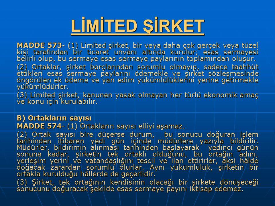 LİMİTED ŞİRKET MADDE 573- (1) Limited şirket, bir veya daha çok gerçek veya tüzel kişi tarafından bir ticaret unvanı altında kurulur; esas sermayesi b