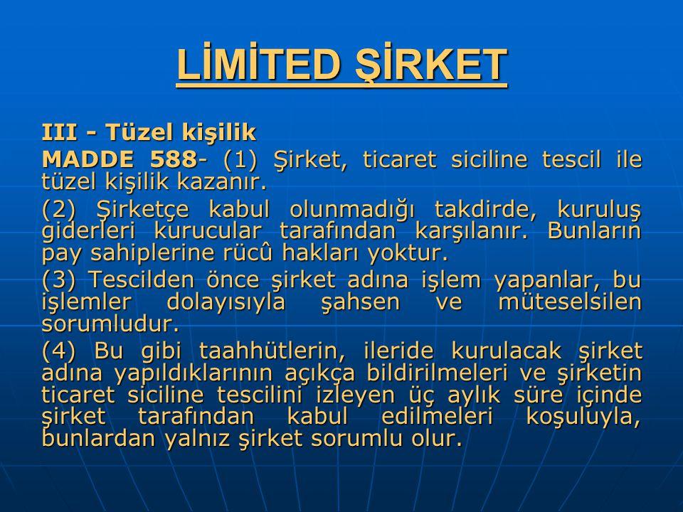 LİMİTED ŞİRKET III - Tüzel kişilik MADDE 588- (1) Şirket, ticaret siciline tescil ile tüzel kişilik kazanır. (2) Şirketçe kabul olunmadığı takdirde, k