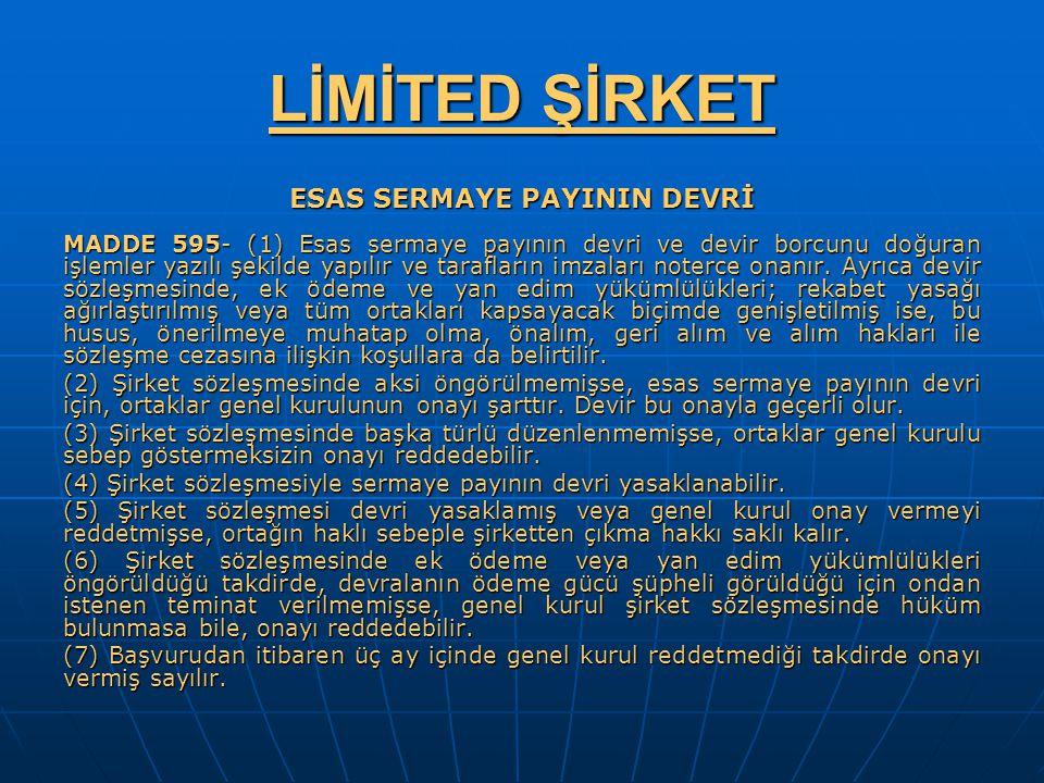 LİMİTED ŞİRKET ESAS SERMAYE PAYININ DEVRİ MADDE 595- (1) Esas sermaye payının devri ve devir borcunu doğuran işlemler yazılı şekilde yapılır ve tarafl
