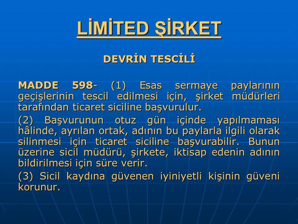 LİMİTED ŞİRKET DEVRİN TESCİLİ MADDE 598- (1) Esas sermaye paylarının geçişlerinin tescil edilmesi için, şirket müdürleri tarafından ticaret siciline b