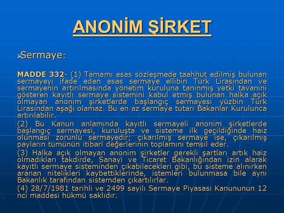 ANONİM ŞİRKET  Sermaye : MADDE 332- (1) Tamamı esas sözleşmede taahhüt edilmiş bulunan sermayeyi ifade eden esas sermaye ellibin Türk Lirasından ve s