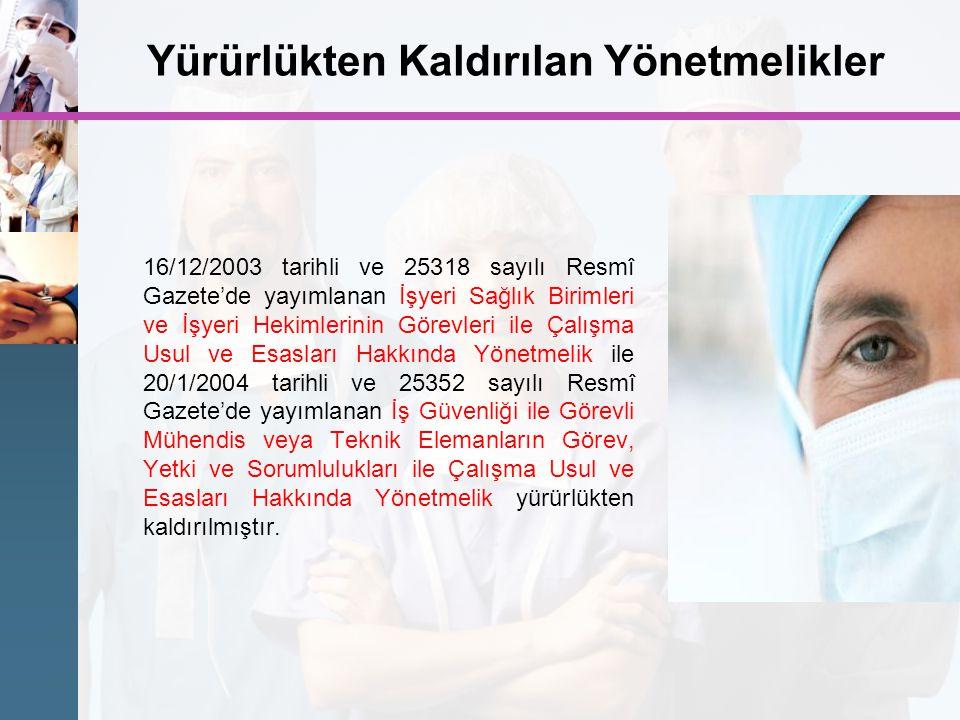 Yürürlükten Kaldırılan Yönetmelikler 16/12/2003 tarihli ve 25318 sayılı Resmî Gazete'de yayımlanan İşyeri Sağlık Birimleri ve İşyeri Hekimlerinin Göre