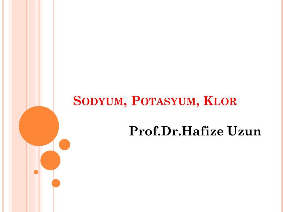 S ODYUM, P OTASYUM, K LOR Prof.Dr.Hafize Uzun