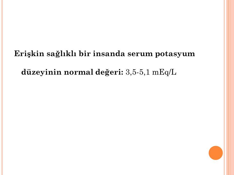 Erişkin sağlıklı bir insanda serum potasyum düzeyinin normal değeri: 3,5-5,1 mEq/L