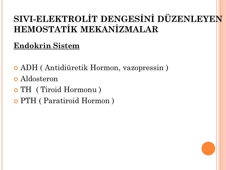 SIVI-ELEKTROLİT DENGESİNİ DÜZENLEYEN HEMOSTATİK MEKANİZMALAR Endokrin Sistem ADH ( Antidiüretik Hormon, vazopressin ) Aldosteron TH ( Tiroid Hormonu )
