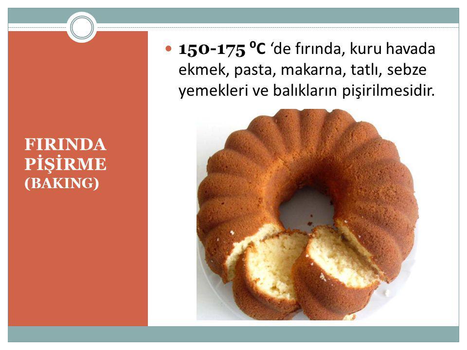 FIRINDA PİŞİRME (BAKING) 150-175 ⁰C 'de fırında, kuru havada ekmek, pasta, makarna, tatlı, sebze yemekleri ve balıkların pişirilmesidir.