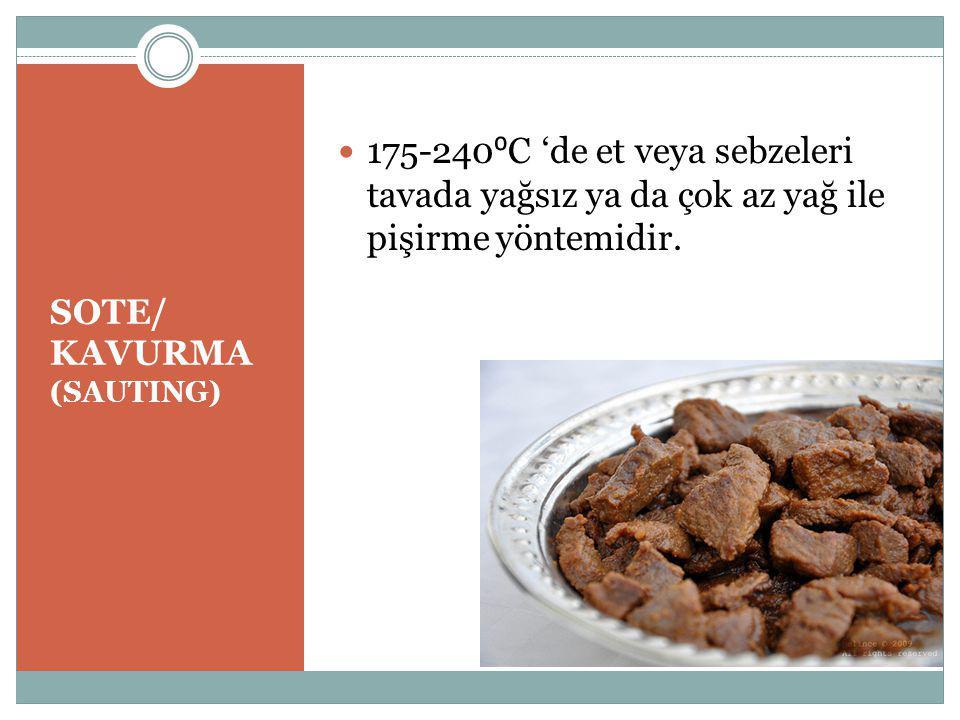 SOTE/ KAVURMA (SAUTING) 175-240 ⁰ C 'de et veya sebzeleri tavada yağsız ya da çok az yağ ile pişirme yöntemidir.