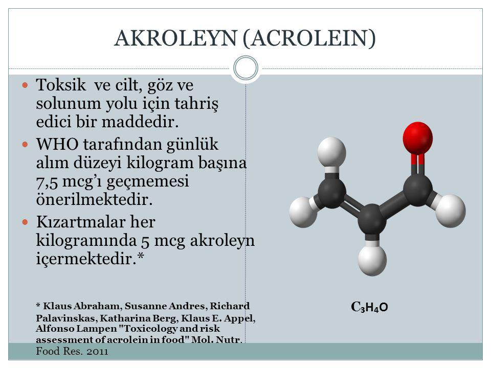 AKROLEYN (ACROLEIN) Toksik ve cilt, göz ve solunum yolu için tahriş edici bir maddedir.