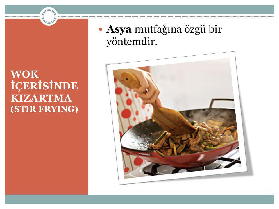 WOK İÇERİSİNDE KIZARTMA (STIR FRYING) Asya mutfağına özgü bir yöntemdir.