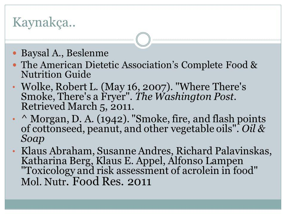Kaynakça.. Baysal A., Beslenme The American Dietetic Association's Complete Food & Nutrition Guide Wolke, Robert L. (May 16, 2007).