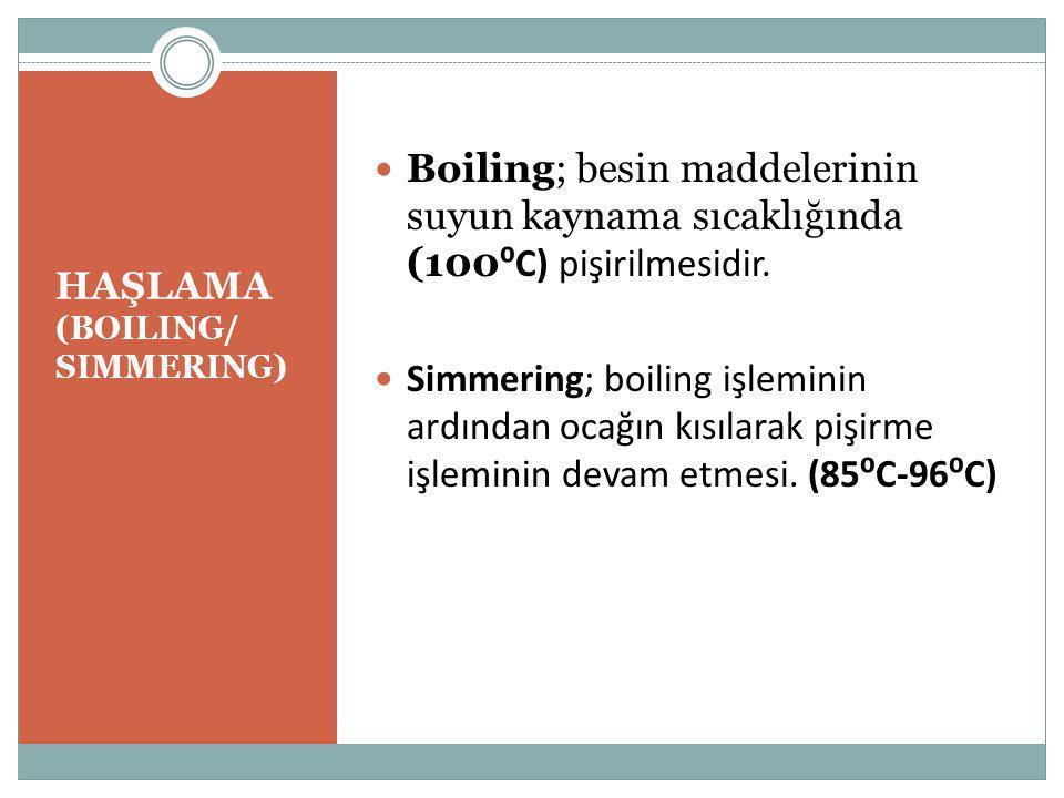 HAŞLAMA (BOILING/ SIMMERING) Boiling; besin maddelerinin suyun kaynama sıcaklığında (100 ⁰C) pişirilmesidir.