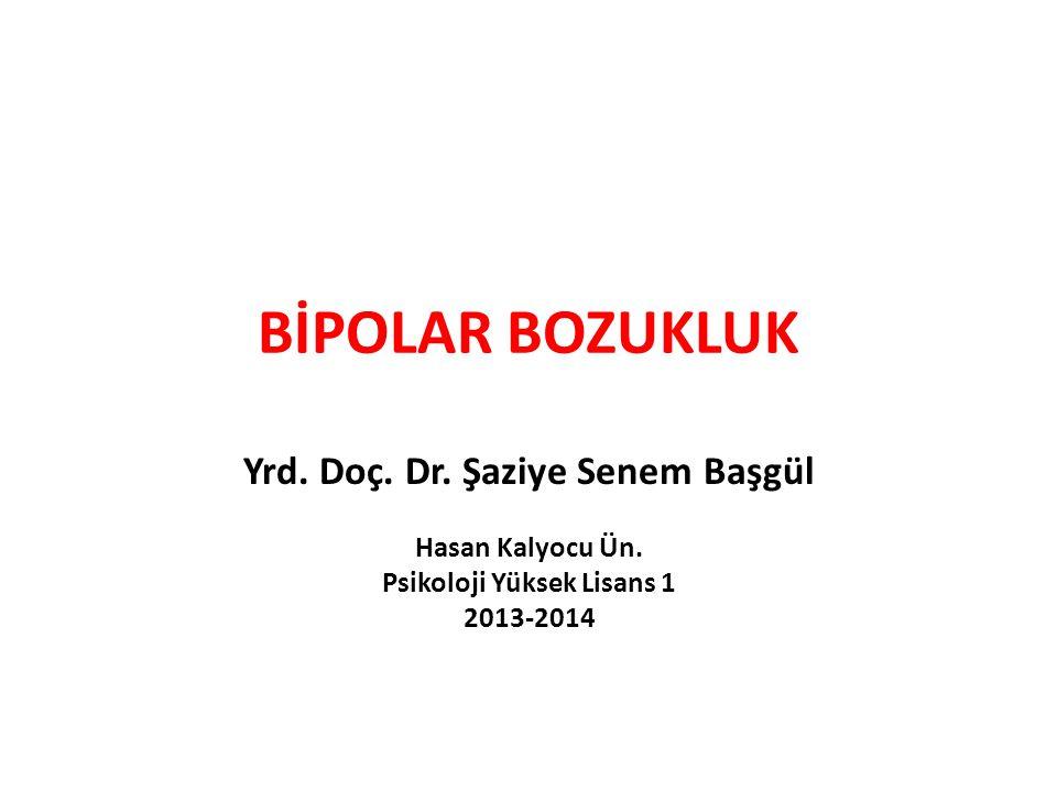 BİPOLAR BOZUKLUK Yrd. Doç. Dr. Şaziye Senem Başgül Hasan Kalyocu Ün. Psikoloji Yüksek Lisans 1 2013-2014