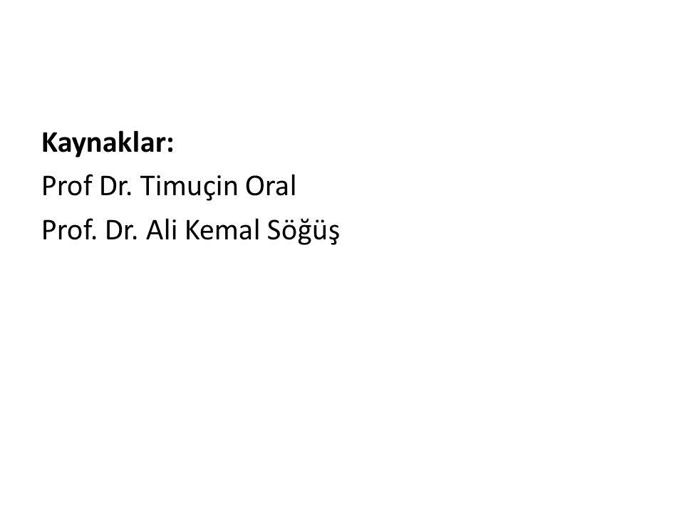 Kaynaklar: Prof Dr. Timuçin Oral Prof. Dr. Ali Kemal Söğüş