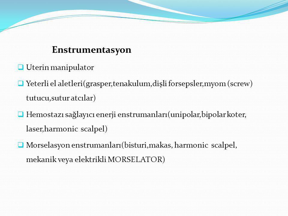 Enstrumentasyon  Uterin manipulator  Yeterli el aletleri(grasper,tenakulum,dişli forsepsler,myom (screw) tutucu,sutur atcılar)  Hemostazı sağlayıcı
