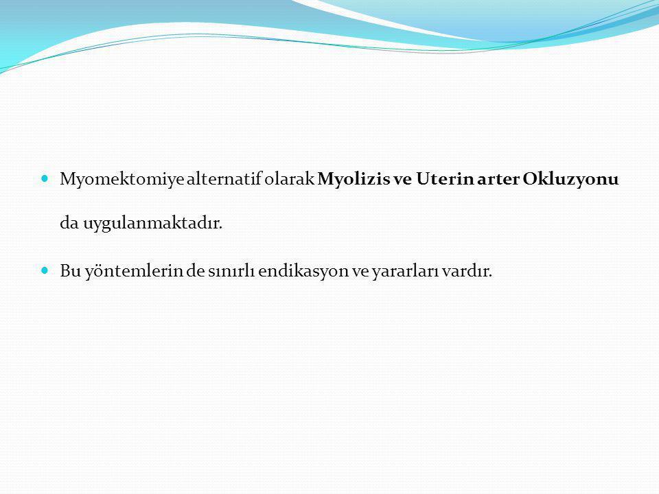 Myomektomiye alternatif olarak Myolizis ve Uterin arter Okluzyonu da uygulanmaktadır. Bu yöntemlerin de sınırlı endikasyon ve yararları vardır.