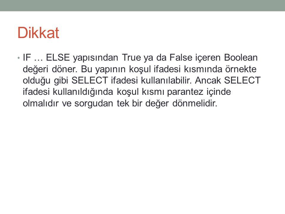 Dikkat IF … ELSE yapısından True ya da False içeren Boolean değeri döner.