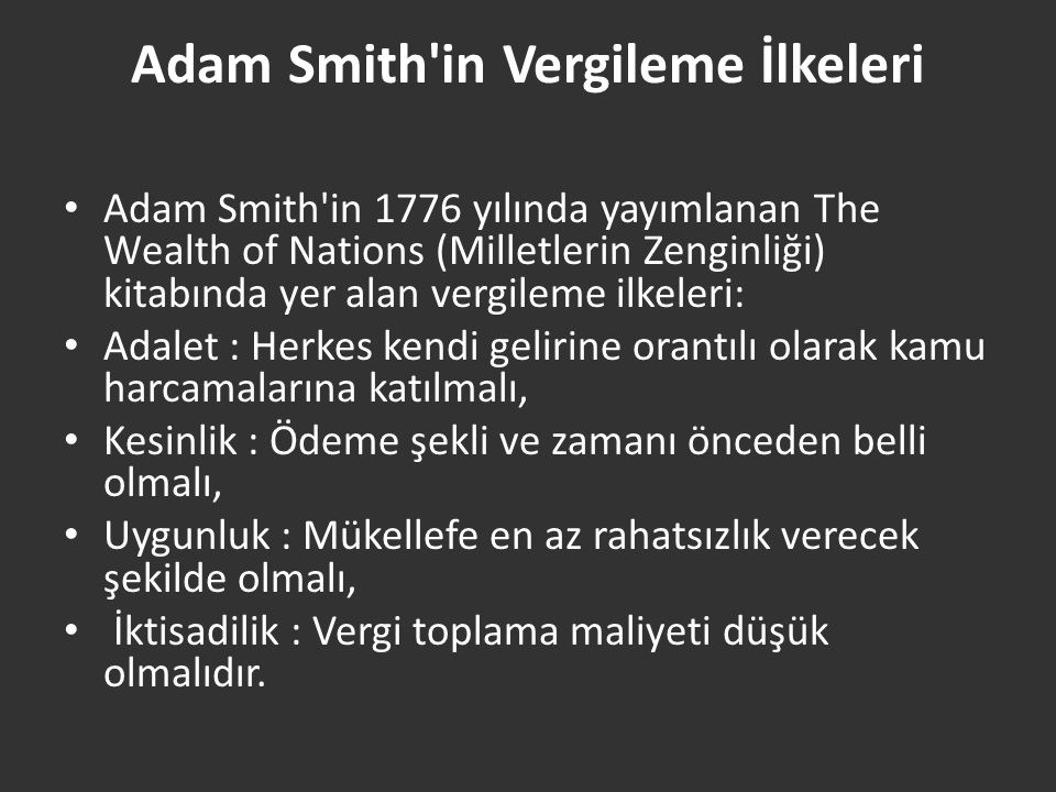 Adam Smith'in Vergileme İlkeleri Adam Smith'in 1776 yılında yayımlanan The Wealth of Nations (Milletlerin Zenginliği) kitabında yer alan vergileme ilk