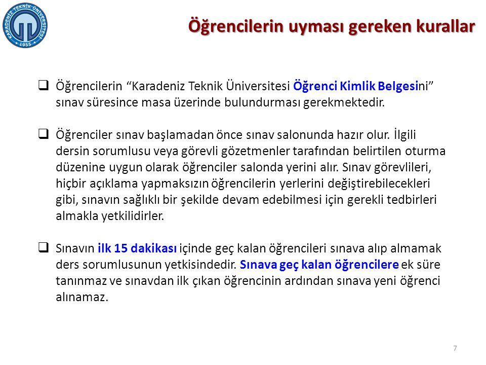 """Öğrencilerin uyması gereken kurallar  Öğrencilerin """"Karadeniz Teknik Üniversitesi Öğrenci Kimlik Belgesini"""" sınav süresince masa üzerinde bulundurmas"""
