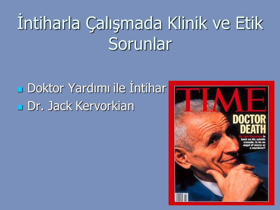 İntiharla Çalışmada Klinik ve Etik Sorunlar Doktor Yardımı ile İntihar Doktor Yardımı ile İntihar Dr. Jack Kervorkian Dr. Jack Kervorkian