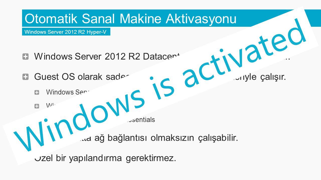 Windows Server 2012 R2 Datacenter Hyper-V ile kullanılabilir.