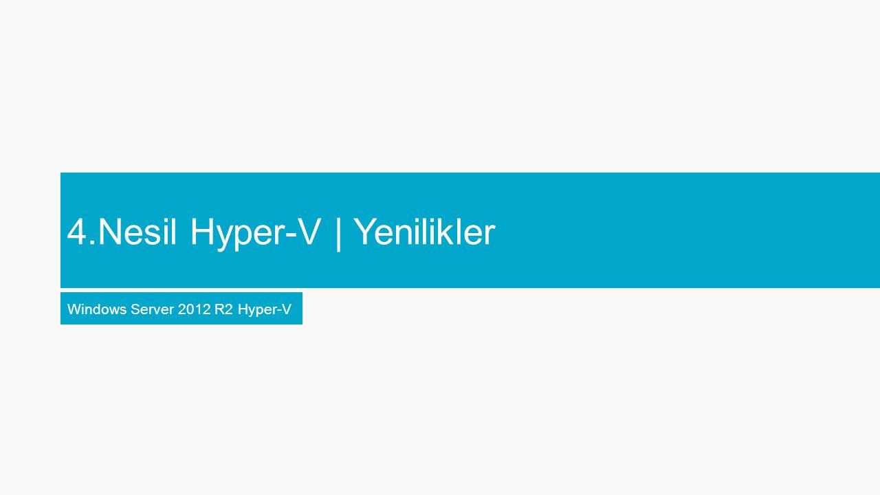 4.Nesil Hyper-V | Yenilikler Windows Server 2012 R2 Hyper-V