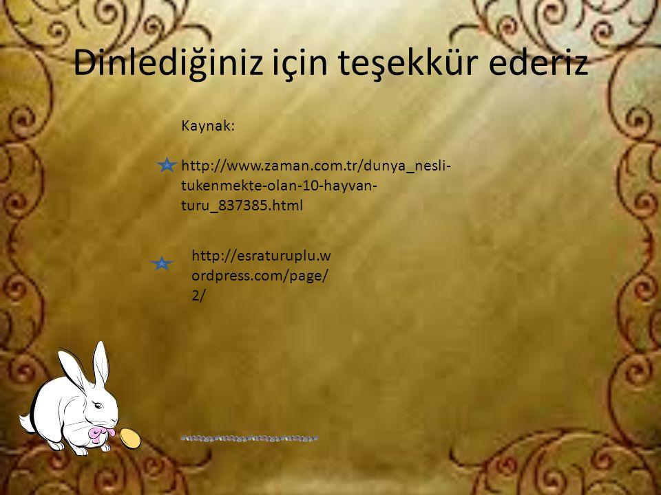Dinlediğiniz için teşekkür ederiz Kaynak: http://www.zaman.com.tr/dunya_nesli- tukenmekte-olan-10-hayvan- turu_837385.html http://esraturuplu.w ordpre