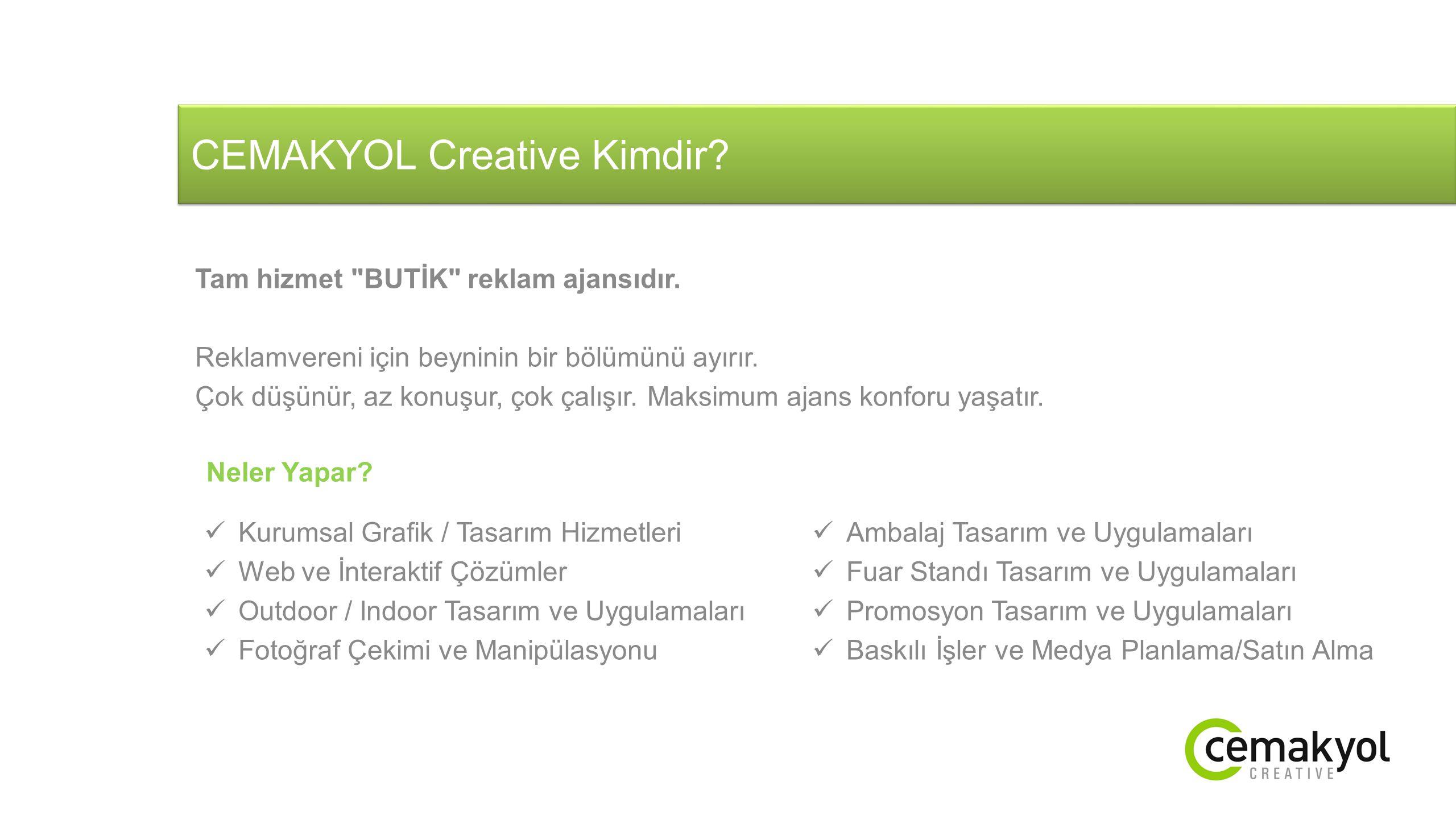 CEMAKYOL Creative Kimdir.Tam hizmet BUTİK reklam ajansıdır.