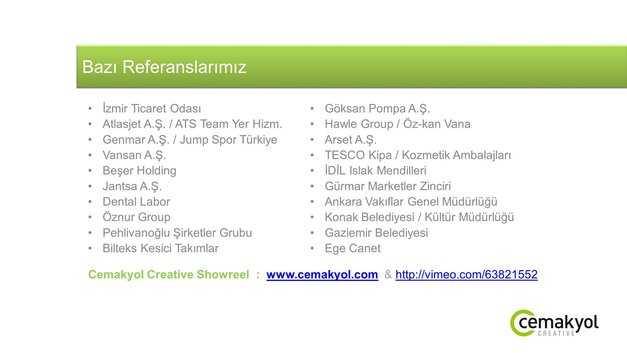 Bazı Referanslarımız İzmir Ticaret Odası Atlasjet A.Ş. / ATS Team Yer Hizm. Genmar A.Ş. / Jump Spor Türkiye Vansan A.Ş. Beşer Holding Jantsa A.Ş. Dent