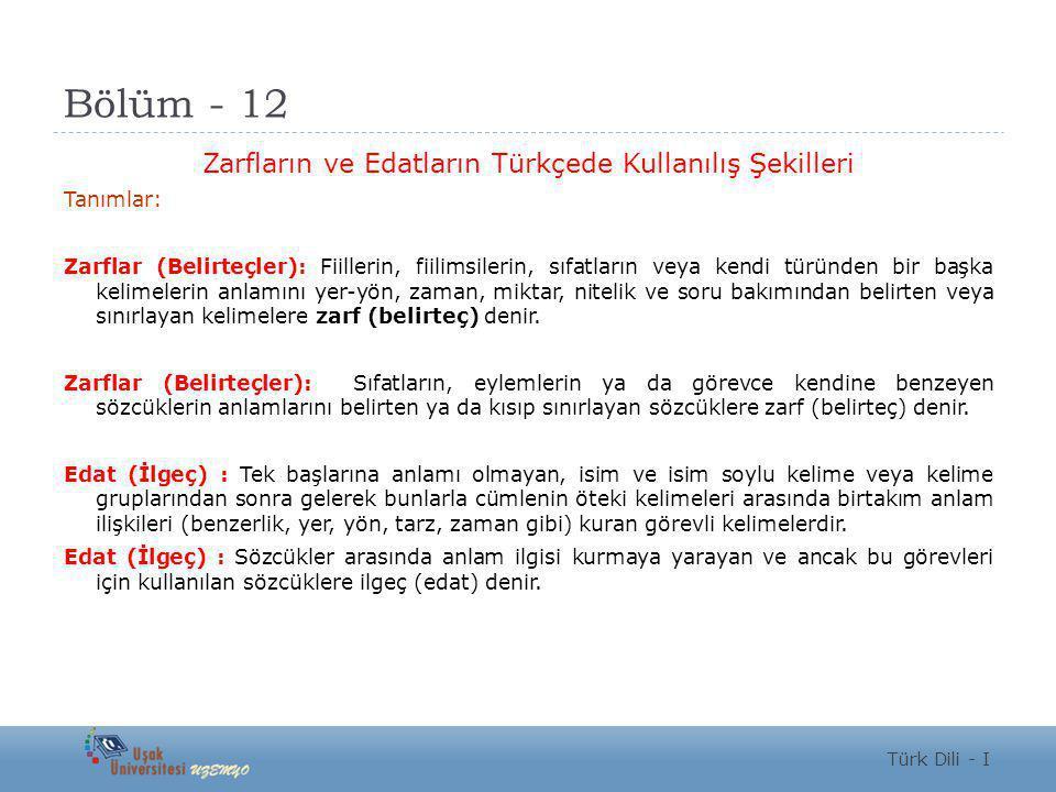 Bölüm - 12 Zarfların ve Edatların Türkçede Kullanılış Şekilleri Tanımlar: Zarflar (Belirteçler): Fiillerin, fiilimsilerin, sıfatların veya kendi türün