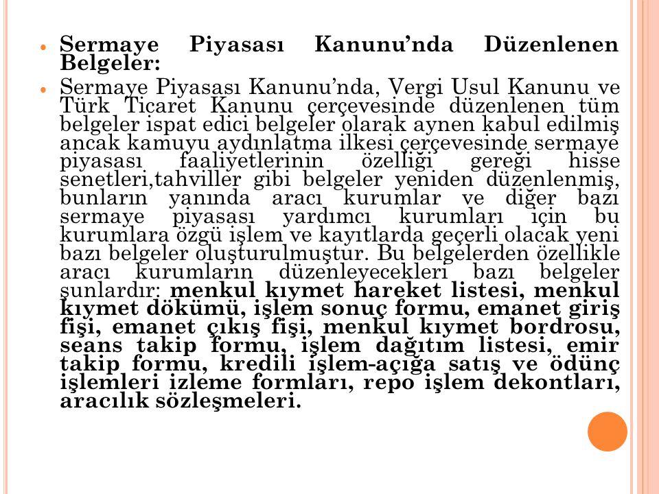  Sermaye Piyasası Kanunu'nda Düzenlenen Belgeler:  Sermaye Piyasası Kanunu'nda, Vergi Usul Kanunu ve Türk Ticaret Kanunu çerçevesinde düzenlenen tüm