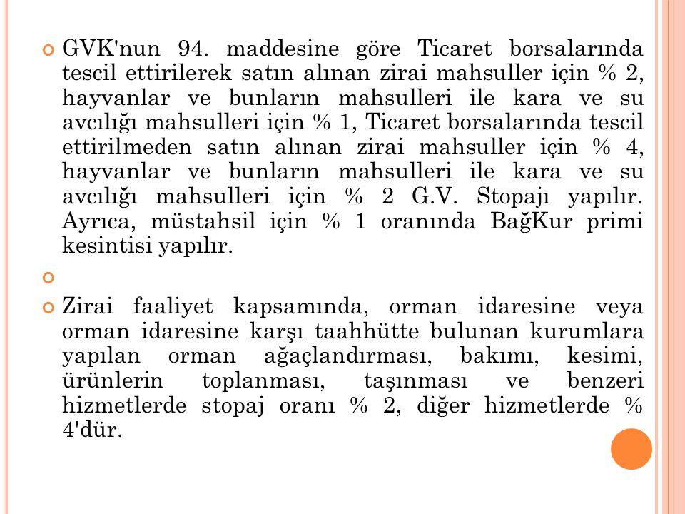 GVK'nun 94. maddesine göre Ticaret borsalarında tescil ettirilerek satın alınan zirai mahsuller için % 2, hayvanlar ve bunların mahsulleri ile kara ve