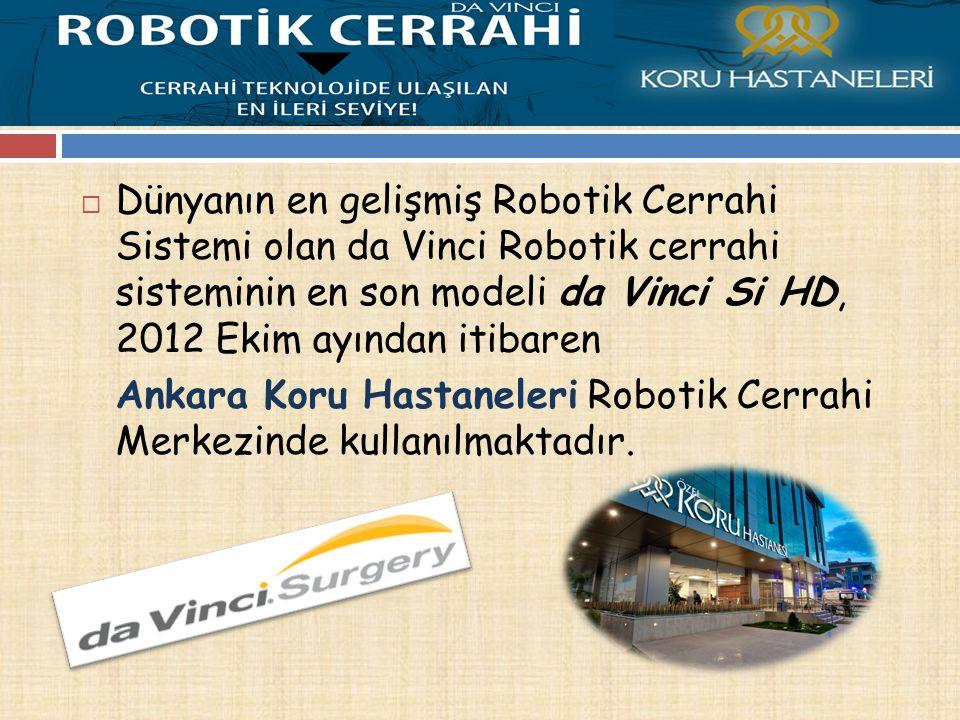  Dünyanın en gelişmiş Robotik Cerrahi Sistemi olan da Vinci Robotik cerrahi sisteminin en son modeli da Vinci Si HD, 2012 Ekim ayından itibaren Ankara Koru Hastaneleri Robotik Cerrahi Merkezinde kullanılmaktadır.