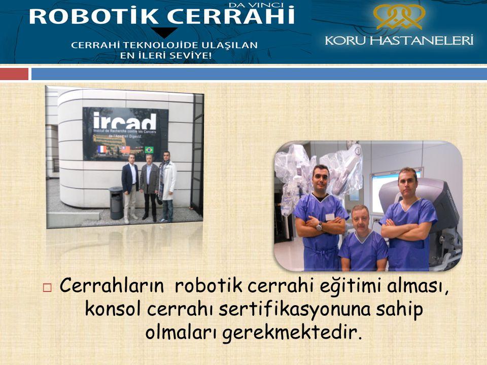 Cerrahların robotik cerrahi eğitimi alması, konsol cerrahı sertifikasyonuna sahip olmaları gerekmektedir.