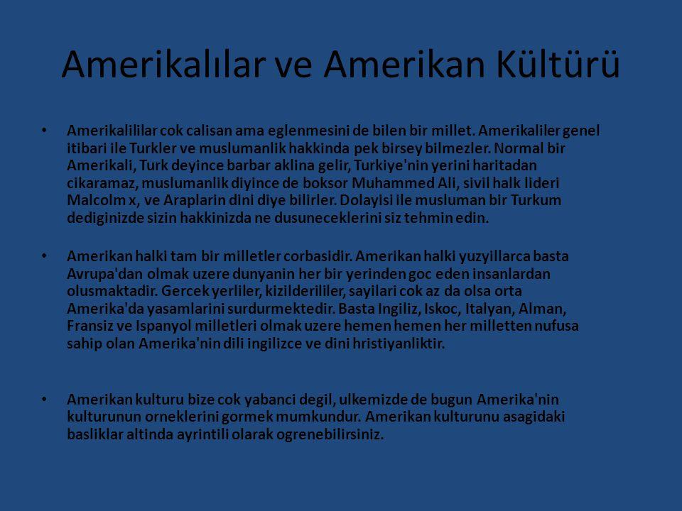 Amerikalılar ve Amerikan Kültürü Amerikalililar cok calisan ama eglenmesini de bilen bir millet. Amerikaliler genel itibari ile Turkler ve muslumanlik
