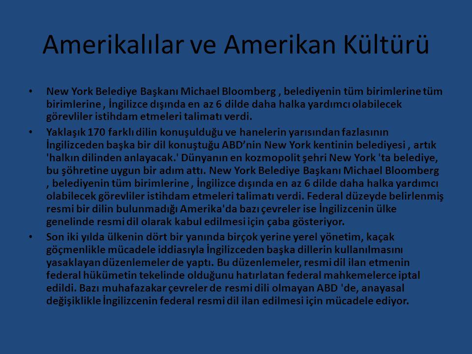 Amerikalılar ve Amerikan Kültürü New York Belediye Başkanı Michael Bloomberg, belediyenin tüm birimlerine tüm birimlerine, İngilizce dışında en az 6 d