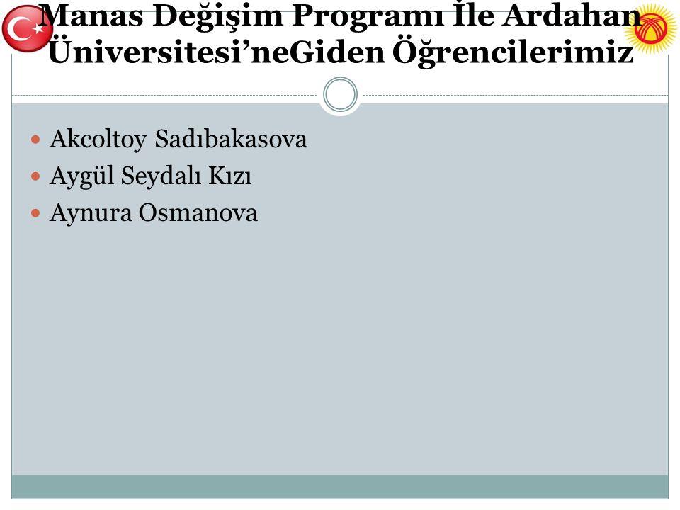 Manas Değişim Programı İle Ardahan Üniversitesi'neGiden Öğrencilerimiz Akcoltoy Sadıbakasova Aygül Seydalı Kızı Aynura Osmanova
