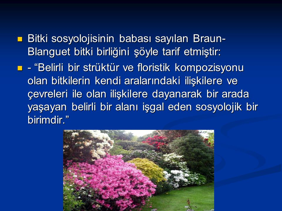 Bitki sosyolojisinin babası sayılan Braun- Blanguet bitki birliğini şöyle tarif etmiştir: Bitki sosyolojisinin babası sayılan Braun- Blanguet bitki birliğini şöyle tarif etmiştir: - Belirli bir strüktür ve floristik kompozisyonu olan bitkilerin kendi aralarındaki ilişkilere ve çevreleri ile olan ilişkilere dayanarak bir arada yaşayan belirli bir alanı işgal eden sosyolojik bir birimdir. - Belirli bir strüktür ve floristik kompozisyonu olan bitkilerin kendi aralarındaki ilişkilere ve çevreleri ile olan ilişkilere dayanarak bir arada yaşayan belirli bir alanı işgal eden sosyolojik bir birimdir.