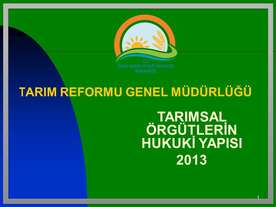 1 T ARIM REFORMU GENEL MÜDÜRLÜĞÜ TARIMSAL ÖRGÜTLERİN HUKUKİ YAPISI 2013