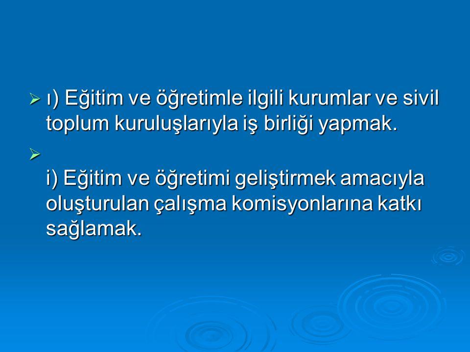  ı) Eğitim ve öğretimle ilgili kurumlar ve sivil toplum kuruluşlarıyla iş birliği yapmak.