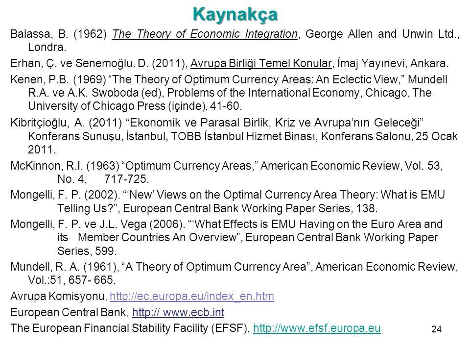 Kaynakça Balassa, B. (1962) The Theory of Economic Integration, George Allen and Unwin Ltd., Londra. Erhan, Ç. ve Senemoğlu. D. (2011), Avrupa Birliği
